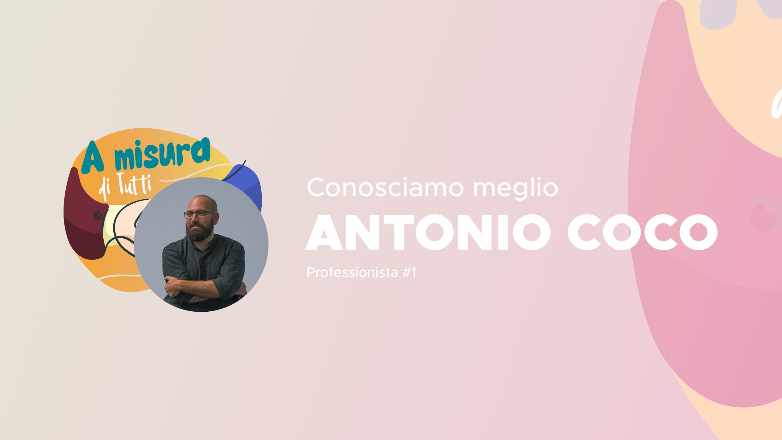 A Misura di Tutti | Conosciamo meglio: Antonio Coco